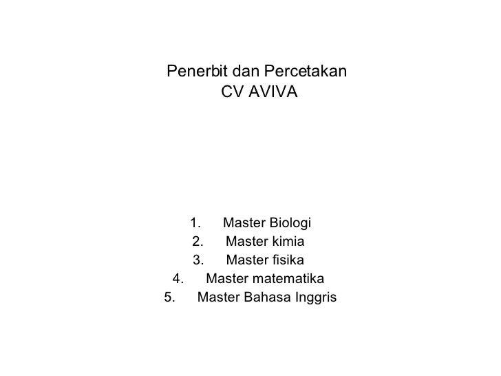 Penerbit dan Percetakan  CV AVIVA <ul><li>Master Biologi </li></ul><ul><li>Master kimia  </li></ul><ul><li>Master fisika  ...