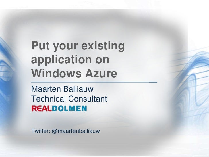 Put your existing application on Windows Azure<br />Maarten BalliauwTechnical Consultant<br />Twitter: @maartenballiauw<br />