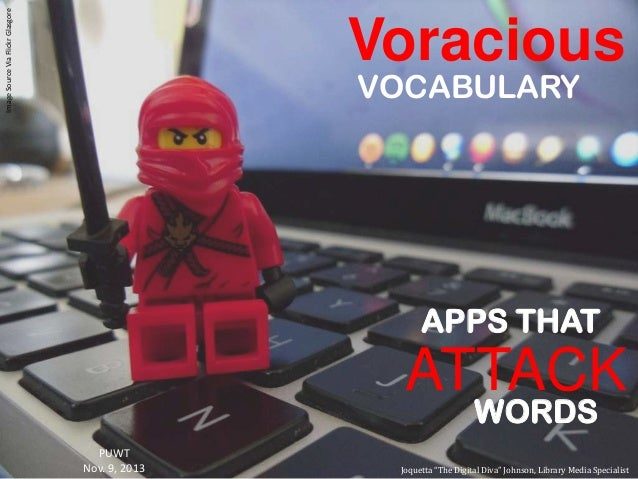 "Image Source Via Flickr Glasgore  Voracious VOCABULARY  APPS THAT  ATTACK WORDS  PUWT Nov. 9, 2013  Joquetta ""The Digital ..."
