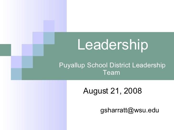 Leadership Puyallup School District Leadership Team  August 21, 2008 [email_address]