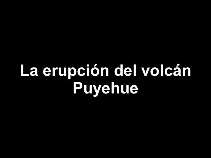 La erupción del volcán Puyehue