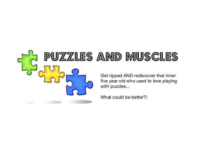 Puzzles and Muscles        Get ripped AND rediscover that inner        five year old who used to love playing        with p...