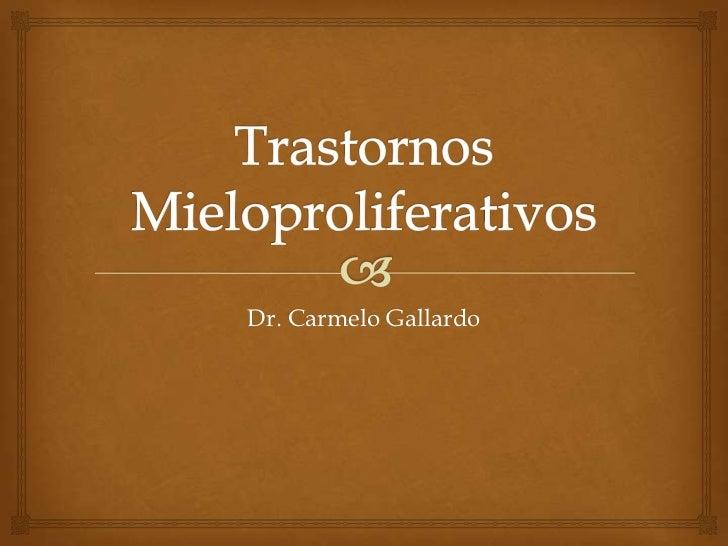 TrastornosMieloproliferativos<br />Dr. Carmelo Gallardo<br />