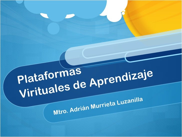 Plataformas  Virituales de Aprendizaje Mtro. Adrián Murrieta Luzanilla