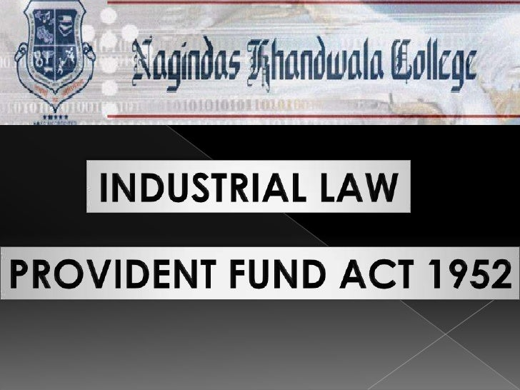 INDUSTRIAL LAW<br />PROVIDENT FUND ACT 1952<br />