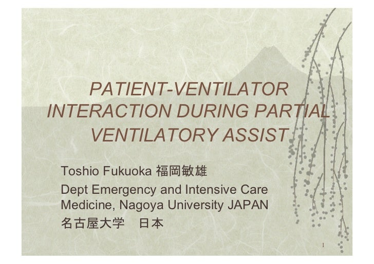 PATIENT-VENTILATORINTERACTION DURING PARTIAL    VENTILATORY ASSIST Toshio Fukuoka Dept Emergency and Intensive Care Medici...