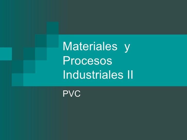 Materiales yProcesosIndustriales IIPVC