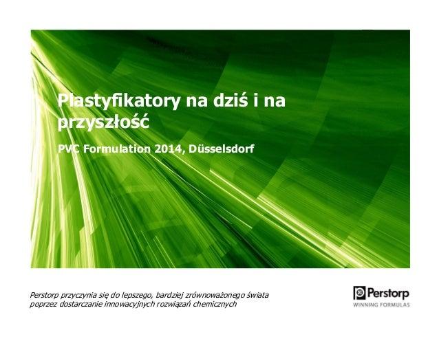 Plastyfikatory na dziś i na przyszłość Perstorp przyczynia się do lepszego, bardziej zrównoważonego świata poprzez dostarc...