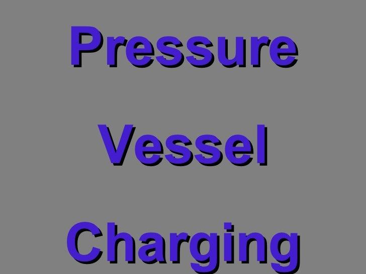 Pressure Vessel Charging