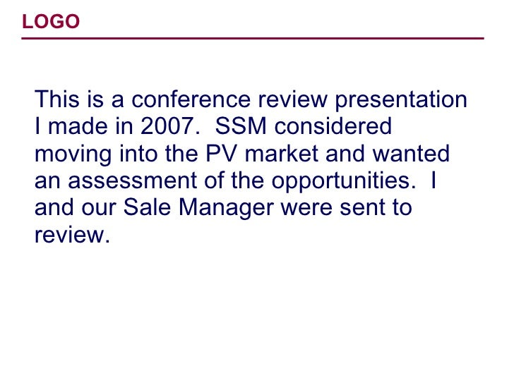 This is a conference review presentation I made in 2007.  SSM considered moving into the PV market and wanted an assessmen...