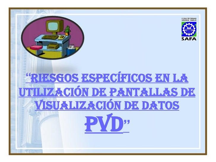 """"""" riesgos específicos en la utilización de pantallas de visualización de datos PVD """""""