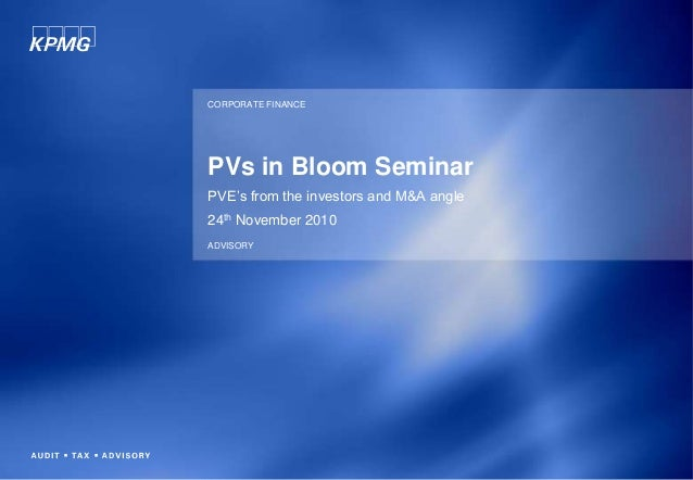 PVs in Bloom Seminar PVE's from the investors and M&A angle 24th November 2010 CORPORATE FINANCE ADVISORY