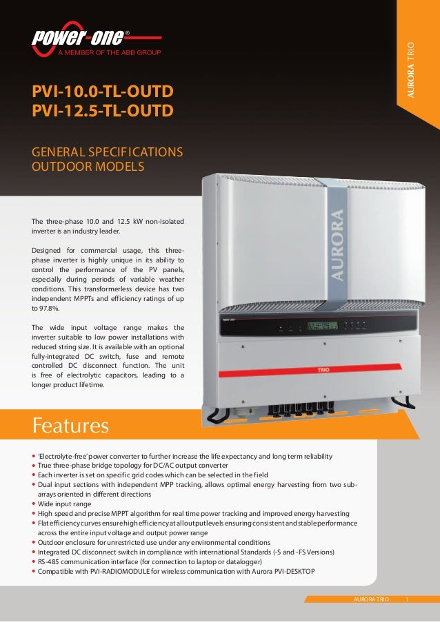 1AURORA TRIO Features PVI-10.0-TL-OUTD PVI-12.5-TL-OUTD General Specifications Outdoor models TRIO •	'Electrolyte-free'pow...