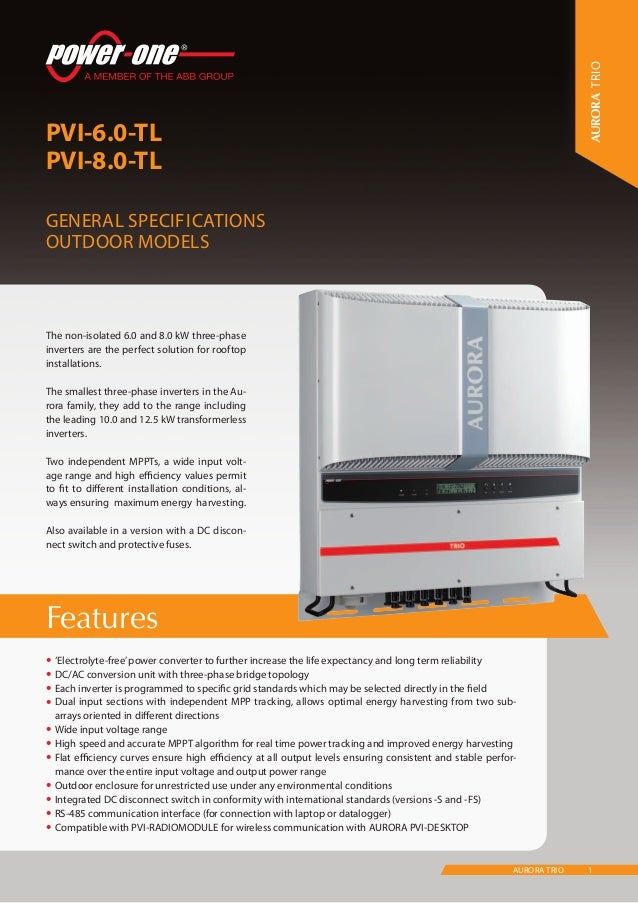 1AURORA TRIO Features PVI-6.0-TL PVI-8.0-TL General Specifications Outdoor models TRIO •'Electrolyte-free'power converter...