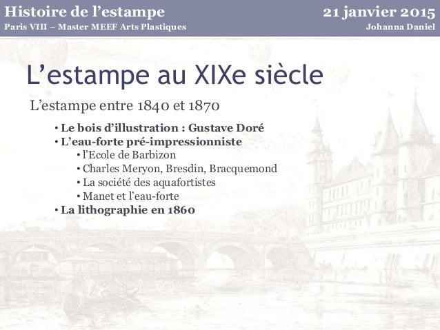 21 janvier 2015Histoire de l'estampe Johanna DanielParis VIII – Master MEEF Arts Plastiques L'estampe au XIXe siècle L'est...