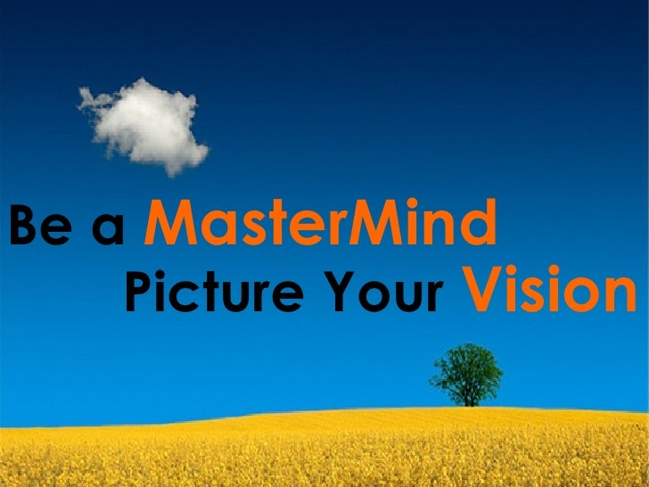 Picture Your  Vision Be a  MasterMind