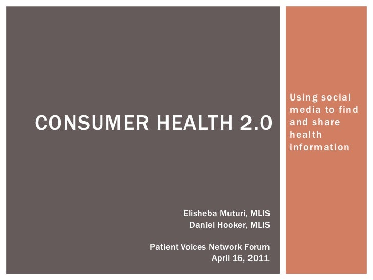 Using social media to find and share health information Consumer health 2.0 Elisheba Muturi, MLIS Daniel Hooker, MLIS Pati...