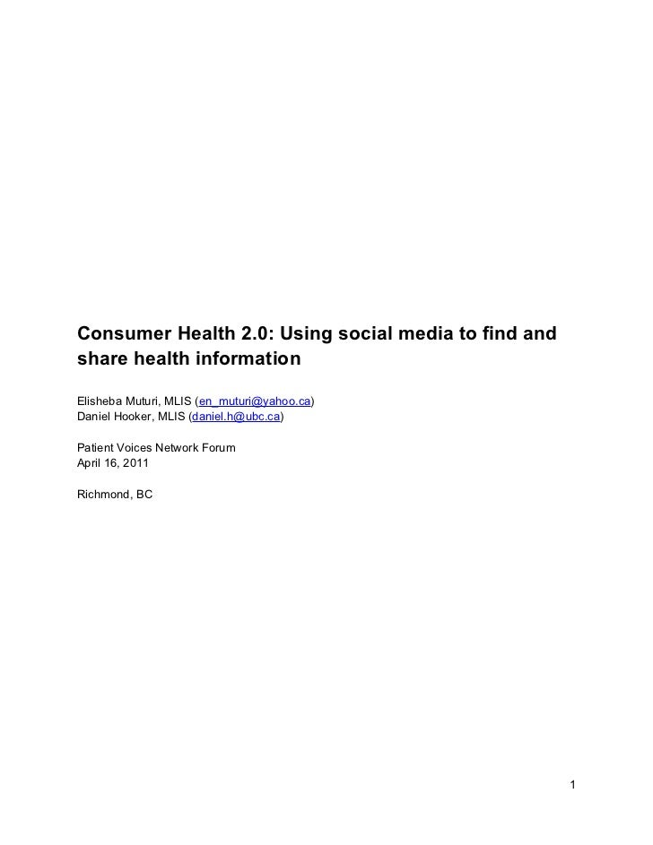 Consumer Health 2.0: Using social media to find andshare health informationElisheba Muturi, MLIS (en_muturi@yahoo.ca)Danie...