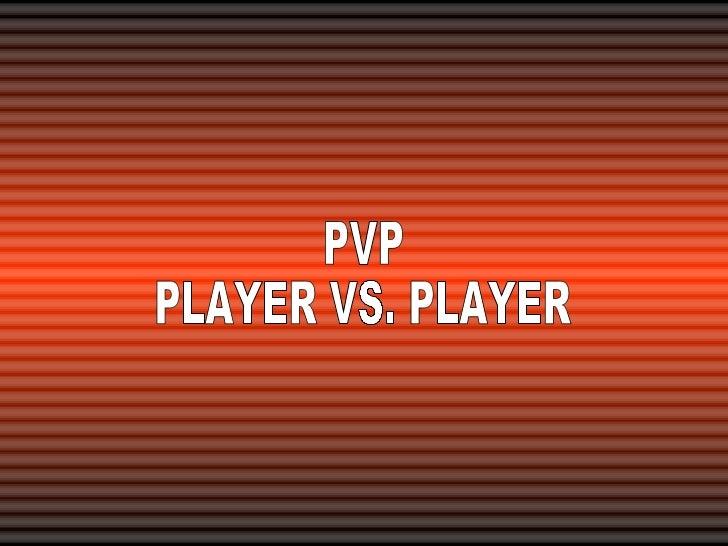 PVP PLAYER VS. PLAYER