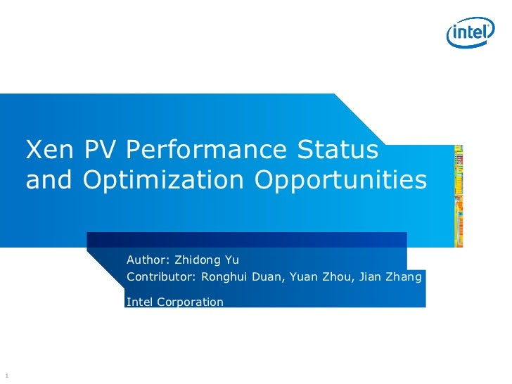 Xen PV Performance Status    and Optimization Opportunities           Author: Zhidong Yu           Contributor: Ronghui Du...