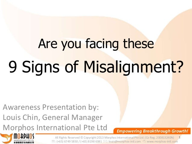 Are you facing these 9 Signs of Misalignment?Awareness Presentation by:Louis Chin, General ManagerMorphos International Pt...