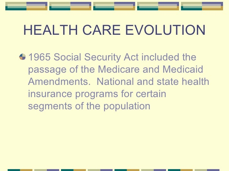 evolution of medicaid and medicare The evolution and implementation of medicare published 6 years ago on 2013/02/05 by  retrieved from centers for medicare and medicaid services website:.