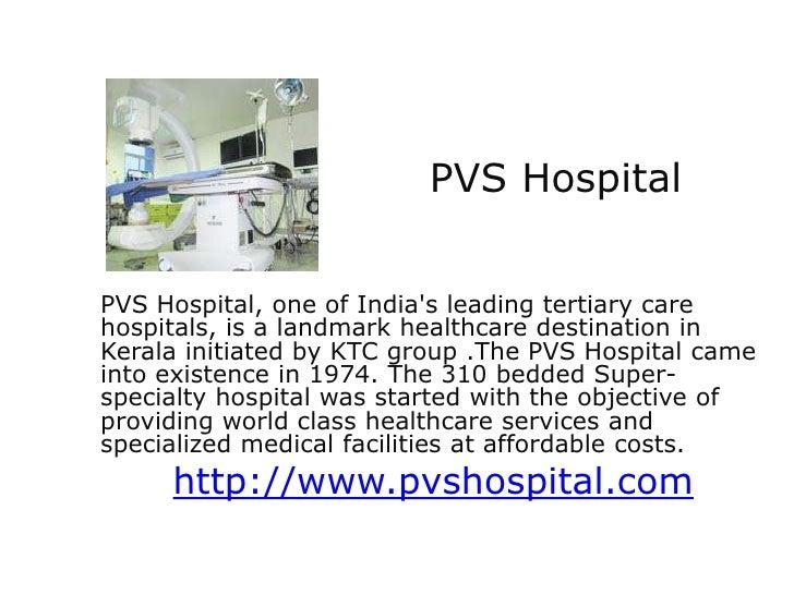 PVS HospitalPVS Hospital, one of Indias leading tertiary carehospitals, is a landmark healthcare destination inKerala init...