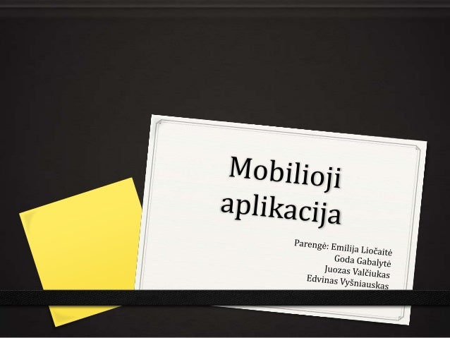 Projekto kontekstas Projekto idėja – sukurti puslapį ir mobiliąją aplikaciją išmaniesiems įrenginiams, kuriuose būtų patei...