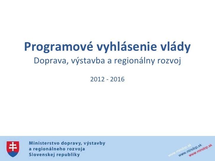 Programové vyhlásenie vlády Doprava, výstavba a regionálny rozvoj               2012 - 2016