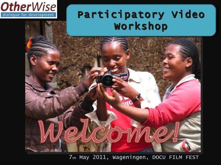 Participatory Video        Workshop7th May 2011, Wageningen, DOCU FILM FEST