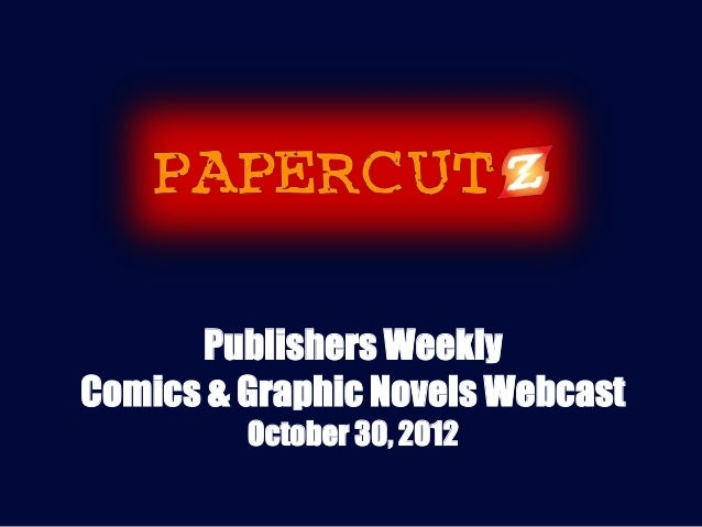 Publishers WeeklyComics & Graphic Novels Webcast         October 30, 2012