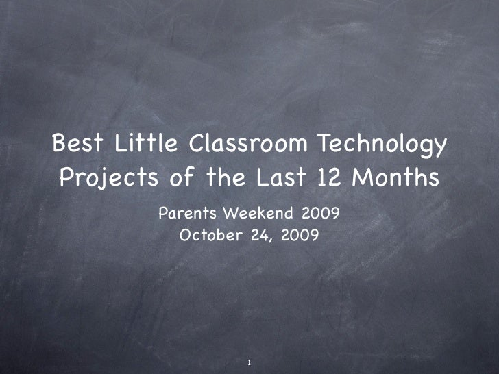 Best Little Classroom Technology  Projects of the Last 12 Months         Parents Weekend 2009           October 24, 2009  ...