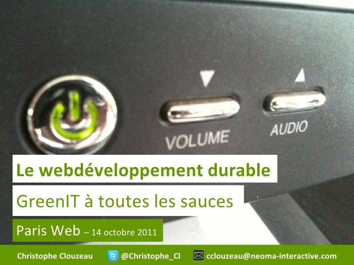 GreenIT à toutes les sauces Paris Web  – 14 octobre 2011 Le webdéveloppement durable Christophe Clouzeau  @Christophe_Cl  ...
