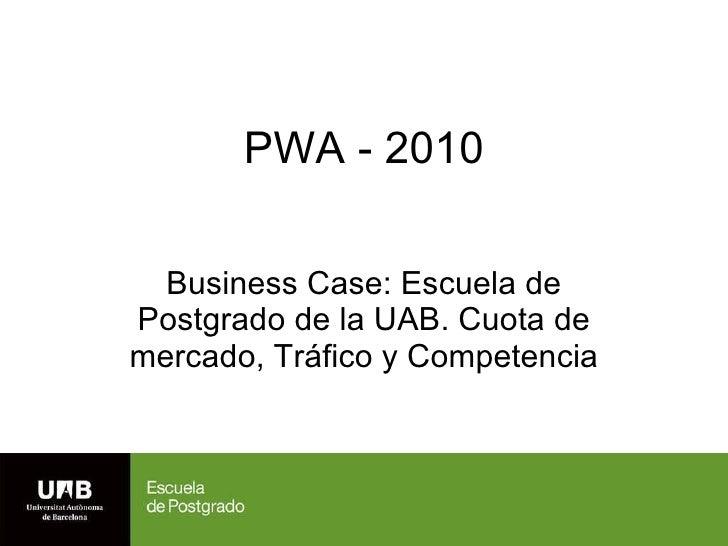 PWA - 2010 Business Case: Escuela de Postgrado de la UAB. Cuota de mercado, Tráfico y Competencia