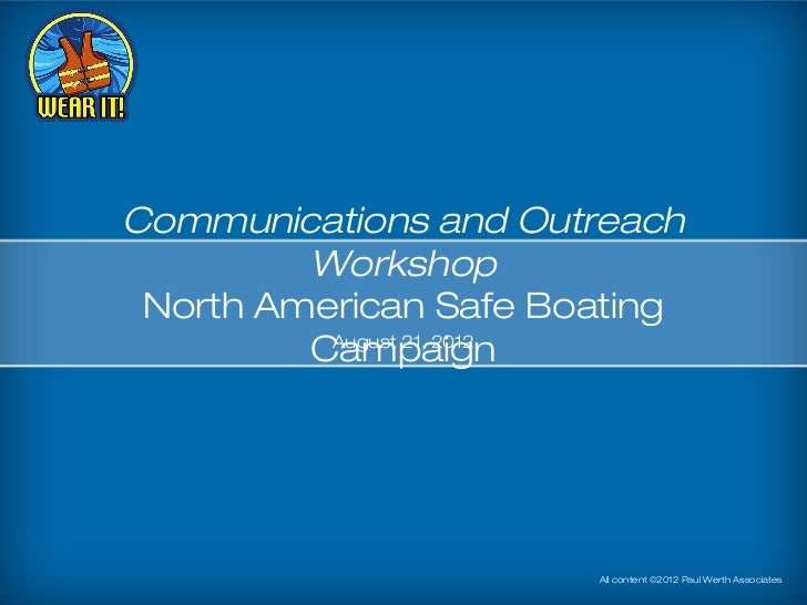 Communications and Outreach         Workshop North American Safe Boating         Campaign          August 21, 2012        ...