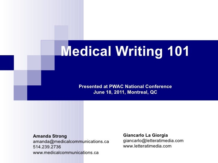 Medical Writing 101 Presented at PWAC National Conference June 18, 2011, Montreal, QC Amanda Strong [email_address] 514.23...