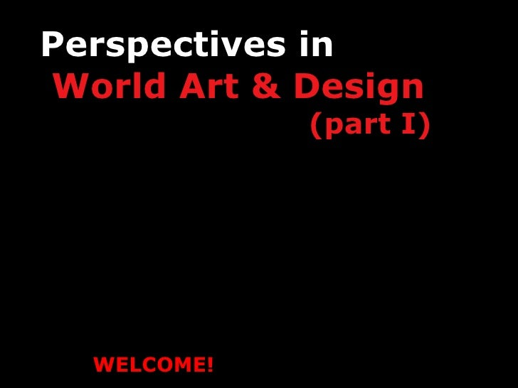 Perspectives in    World Art & Design    (part I) Professor Marianne Eggler-Gerozissis Parsons New School of Design School...