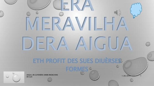 ERA MERAVILHA DERA AIGUA ETH PROFIT DES SUES DIUÈRSES FORMES 1/26/2015 AIGUA, EN GOTERÈRS DAMB IRIDACIONS DE LUA 1