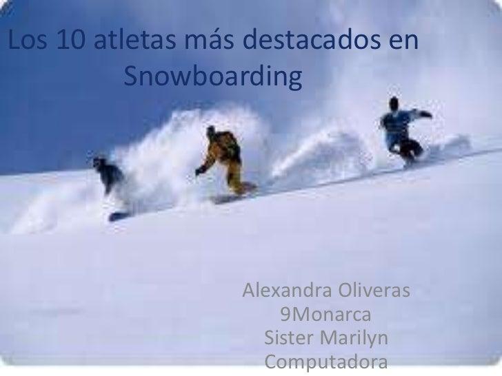 Los 10 atletasmásdestacados en Snowboarding<br />Alexandra Oliveras<br />9Monarca <br />Sister Marilyn<br />Computadora<br />