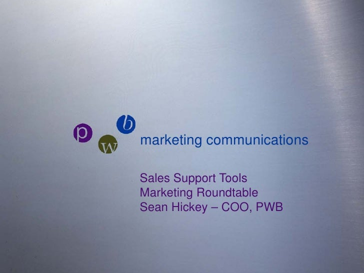 pwb marketing communications      Sales Support Tools     Marketing Roundtable     Sean Hickey – COO, PWB