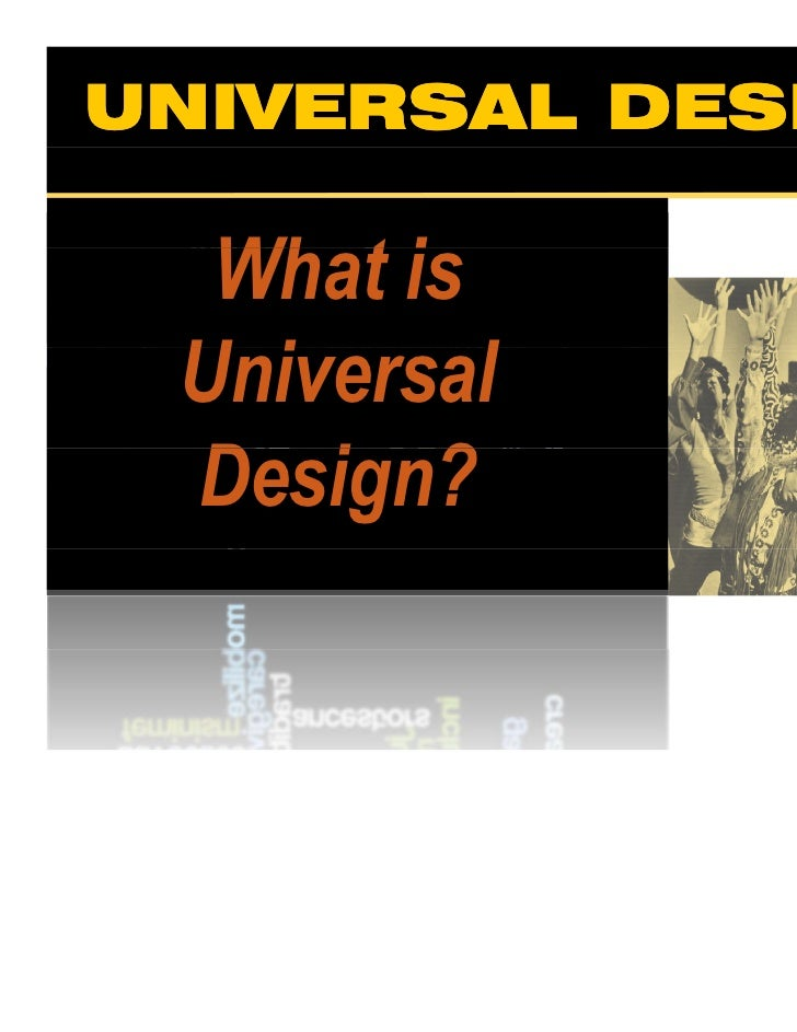 UNIVERSAL DESIGNUNIVERSAL DESIGNWhat is Universal Design?   What is   Wh t i  Universal  U i      l  Design?  D i ?