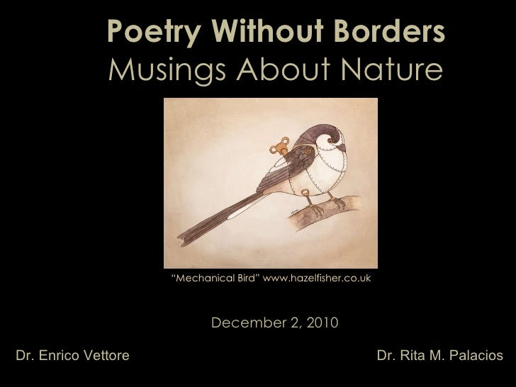 "Poetry Without Borders  Musings About Nature December 2, 2010 Dr. Enrico Vettore Dr. Rita M. Palacios "" Mechanical Bird"" w..."