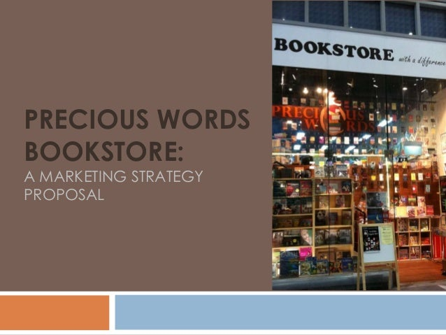 PRECIOUS WORDS BOOKSTORE: A MARKETING STRATEGY PROPOSAL