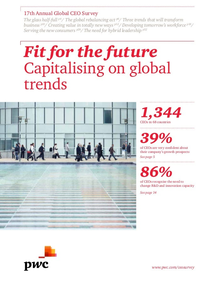 17th Annual Global CEO Survey The glass half-full p4 / The global rebalancing act p6/ Three trends that will transform bus...