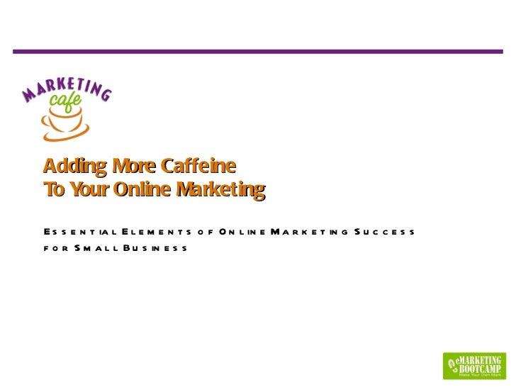 Adding more caffeine to your online marketing