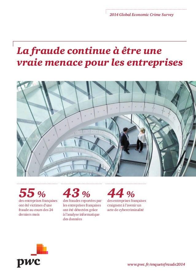 2014 Global Economic Crime Survey  La fraude continue à être une vraie menace pour les entreprises  55%  des entreprises ...