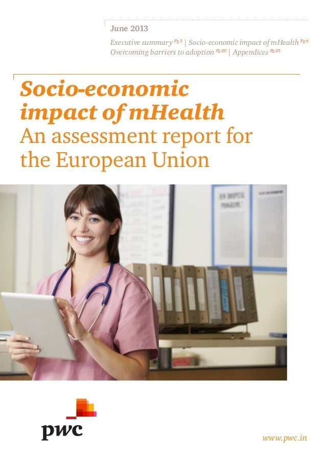 Socio-economic impact of mHealth An assessment report for the European Union www.pwc.in June 2013 Executive summary Pg 3 |...