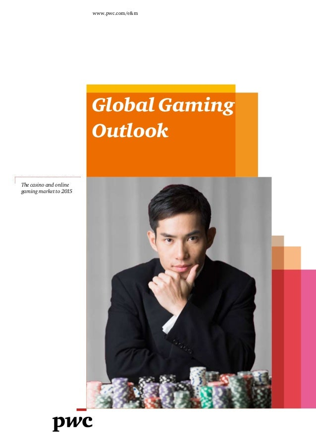 www.pwc.com/e&m  Global Gaming Outlook The casino and online gaming market to 2015