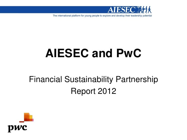 AIESEC and PwCFinancial Sustainability Partnership           Report 2012