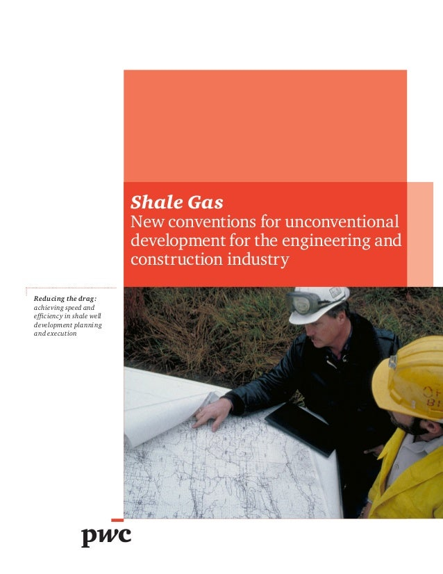 Shale Gas  New conventions for unconventional development for the engineering and construction industry Reducing the drag:...